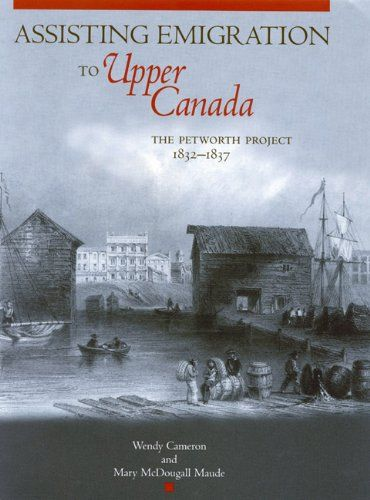 Assisting Emigration to Upper Canada: The Petworth Project, 1832-1837